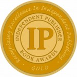 Independent Publisher Book Awards: Recognizing Excellence in Independent Publishing - Gold